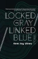 Locked Gray / Linked Blue Stories by Kem Joy Ukwu