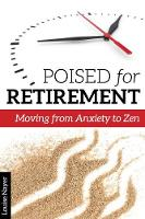 Poised for Retirement Moving from Anxiety to ZEN by Louise (Louise Nayer) Nayer