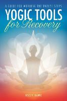 Yogic Tools for Recovery A Guide for Working the Twelve Steps by Kyczy (Kyczy Hawk) Hawk