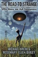The Road to Strange UFOs, Aliens and High Strangeness by Michael Brein, Rosemary Ellen Guiley