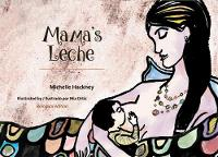 Mama's Leche Bilingual English-Spanish Edition by Michelle Hackney