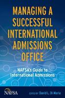 Managing a Successful International Admissions Office NAFSA's Guide to International Admissions by David L. Maria