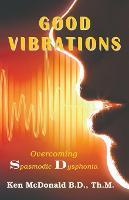 Good Vibrations Overcoming Spasmodic Dysphonia by Lord Ken McDonald