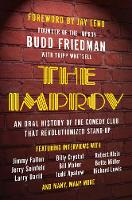 The Improv An Oral History of the Comedy Club that Revolutionized Stand-Up by Budd Friedman, Tripp Whetsell, Jay Leno