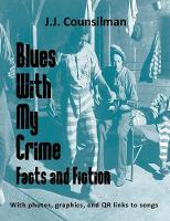 Blues with My Crime Facts and Fiction by J J Counsilman
