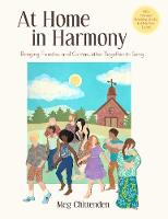 At Home In Harmony Bringing Families and Communities Together in Song by Meg Chittenden