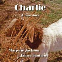 Charlie A True Story by Marjorie Jackson, Janice Santero