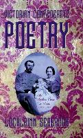 Victorian Confederate Poetry The Southern Cause in Verse, 1861-1901 by Lochlainn Seabrook