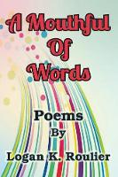 A Mouthful of Words by Logan K Rooulier