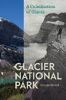Glacier National Park A Culmination of Giants by George Bristol