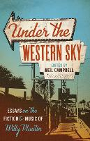 Under the Western Sky Essays on the Fiction and Music of Willy Vlautin by Professor Neil Campbell