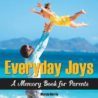 Everyday Joys A Memory Book for Parents by Marcia Norris