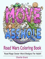 Road Wars Coloring Book A Swear Word Coloring Book Featuring Over 40 Original Road Rages Word Designs for Shitty Drivers by Charlie Grant