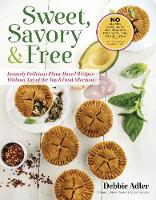 Sweet, Savory, and Free Insanely Delicious Plant-Based Recipes without Any of the Top 8 Food Allergens by Debbie Adler