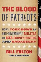 The Blood of Patriots How I Took Down an Anti-Government Militia with Beer, Bounty Hunting, and Badassery by Bill Fulton, Jeanne Devon