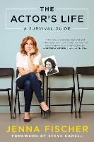 The Actor's Life A Survival Guide by Jenna Fischer