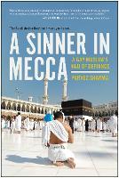 A Sinner in Mecca A Gay Muslim's Hajj of Defiance by Parvez Sharma