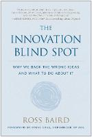 The Innovation Blind Spot Why We Back the Wrong Ideas-and What to Do About It by Ross Baird, Steve Case