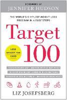 Target 100 The World's Simplest Weight-Loss Program in 6 Easy Steps by Liz Josefsberg, Jennifer Hudson