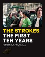 The Strokes The First Ten Years by Cody Smyth, Mick Rock