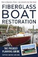 Fiberglass Boat Restoration The Project Planning Guide by Wayne Canning