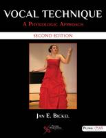 Vocal Technique A Physiologic Approach by Jan E. Bickel