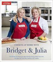 Cooking At Home With Bridget And Julia The Hosts of America's Test Kitchen Share Their Favorite Recipes for Feeding Family and Friends by America's Test Kitchen