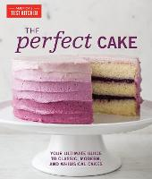 The Perfect Cake by THE EDITORS AT AMERICA'S TEST