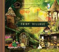 Fairy Village by Mike Schramer, Debbie Schramer