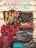 Hooked Carpetbags, Handbags & Totes 13 Great Designs from the Experts by Editors of Rug Hooking Magazine