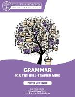 Grammar for the Well-Trained Mind - Student Workbook - A Complete Course by Susan Wise Bauer, Audrey Anderson, Patty Rebne, Aaron Woodard