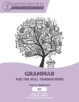 Grammar for the Well-Trained Mind - Key to Student Workbook - A Complete Course by Susan Wise Bauer, Audrey Anderson, Patty Rebne, Aaron Woodard