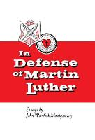 In Defense of Martin Luther by Dr John Warwick Montgomery