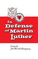 In Defense of Martin Luther by John W Montgomery
