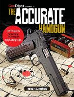 The Accurate Handgun by Robert Campbell