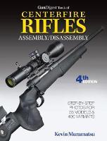 Gun Digest Book of Centerfire Rifles Assembly / Disassembly by Kevin Muramatsu