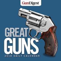 Gun Digest Great Guns 2018 Daily Calendar by From the Publisher of Gun Digest
