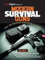 Modern Survival Guns The Complete Preppers' Guide to Dealing With Everyday Threats by Jorge Amselle