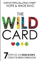 The Wild Card 7 Steps to an Educator's Creative Breakthrough by Wade King, Hope King