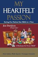 My Heartfelt Passion Saving Our Nation One Child at a Time by Jim Davidson