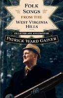 Folk Songs from the West Virginia Hills by Patrick W. Gainer