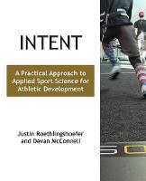 Intent A Practical Approach to Applied Sport Science for Athletic Development by Justin Roethlingshoefer, Devan McConnell