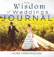 The Wisdom of Weddings Journal Life Lessons from That Special Day by Laine Cunningham