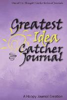 Greatest Idea Catcher Journal One of the Thought Catcher Series of Journals by L M Adams