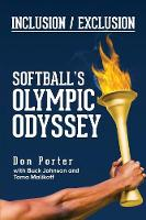 Inclusion/Exclusion Softball's Olympic Odyssey by Don Porter