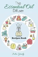 The Essential Oil Diffuser Recipes Book Over 200 Diffuser Recipes for Health, Mood, and Home by Julia Grady