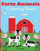 Farm Animals Coloring Book A Farm Animal Coloring Book for Kids by Dp Kids