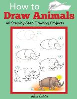How to Draw Animals 40 Step-By-Step Drawing Projects by Alisa Calder