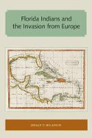 Florida Indians and the Invasion from Europe by Jerald T. Milanich