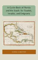 A Guide-Book of Florida and the South, for Tourists, Invalids, and Emigrants by Daniel G. Brinton